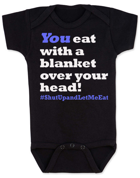 Funny Breastfeeding Baby Bodysuit, You eat with a blanket over your head, shut up and let me eat, #shutupandletmeeat, Normalize Breastfeeding, breast feeding in public, you eat under a blanket onsie, blank