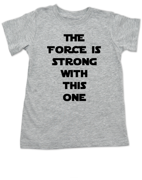 The Force is strong with this one, star wars toddler shirt, young jedi kid, funny star wars kid shirt, Padawan toddler shirt, grey