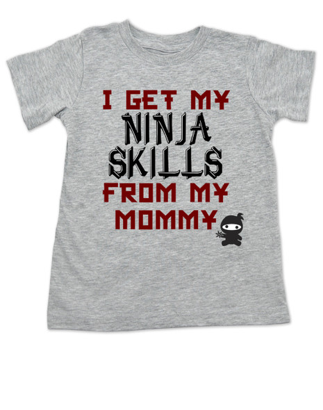 I get my Ninja skills from my mommy, Ninja toddler shirt, Mommy Ninja toddler t-shirt, Badass like mommy, Kung Fu mommy skills, Karate mommy,  Samauri mommy, mommy ninja skills, grey