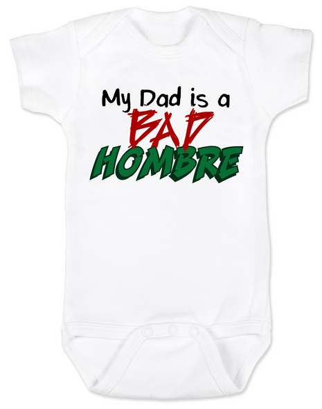 Bad Hombre Baby Bodysuit, my dad is a bad hombre, bad dude bad hombre, funny trump baby Bodysuit, funny political baby Bodysuit, bad hombre infant bodysuit