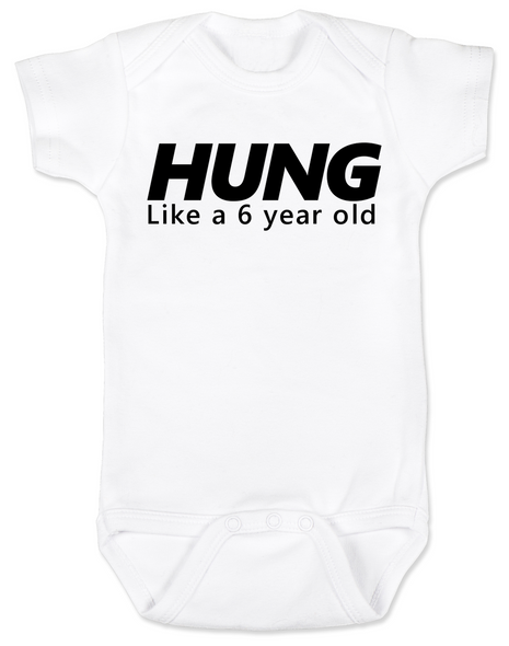 Hung like a 6 year old baby Bodysuit, Hung baby onsie, big baby, offensive funny baby Bodysuit, white