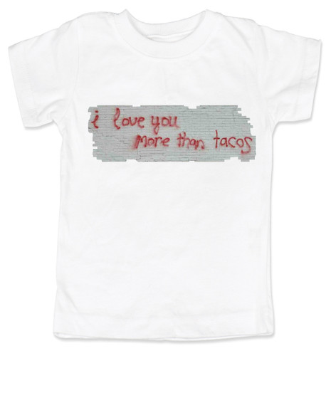 I love you more than tacos graffiti art toddler shirt, white