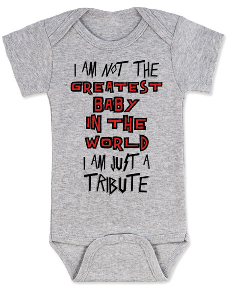 Tribute baby bodysuit, greatest baby in the world, tenacious d baby, rock and roll tribute, I'm just a tribute, this is not the greatest song in the world, this is just a tribute, grey