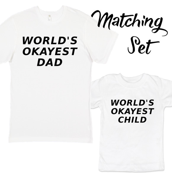 world's okayest Dad t-shirt, world's okayest child, world's okayest kid, Daddy and me set, dad and kid set, dad and child t-shirt set
