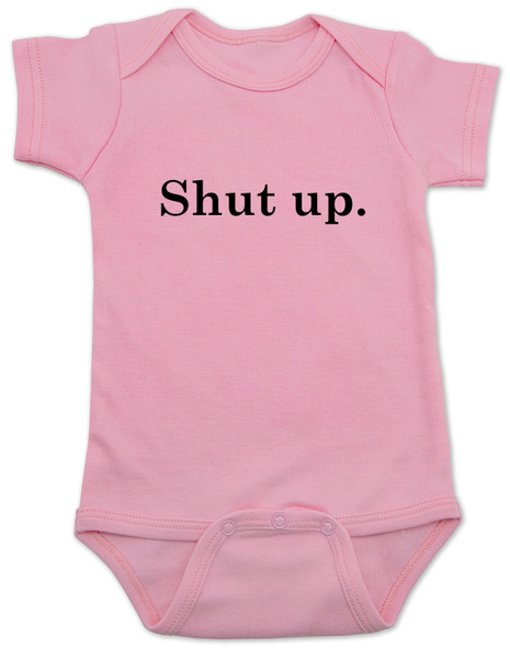 Shut up baby onesie, bad attitude baby, funny sayings baby bodysuit, rude baby onesie, funny baby gift, shut your mouth baby, offensive baby bodysuit, pink