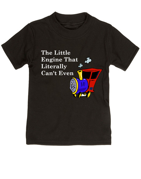 The little engine that could, literally can't even kid shirt, Little engine toddler gift, funny train toddler shirt, funny bookish toddler gift, Book reference toddler shirt, Little Engine Literally Can't Even, funny childrens book parody, nursery rhyme funny kids t-shirt, funny book little kids, Train engine toddler shirt, black