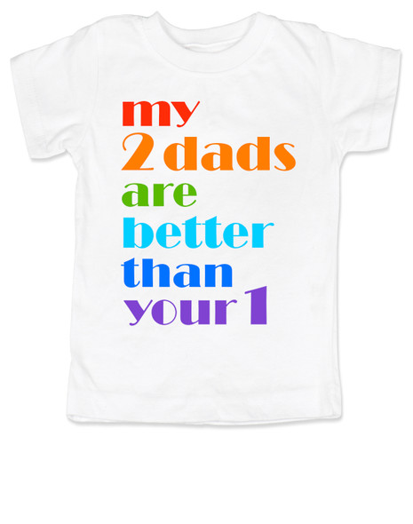 my 2 dads are better than your 1, pride toddler shirt, gift for 2 dads, gay parents toddler gift, black