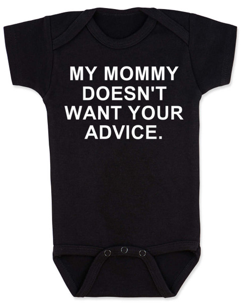 My Mommy doesn't want your advice baby Bodysuit, rude baby onsie, mom doesn't care about your opinion, smartass mommy, offensive infant bodysuit, black