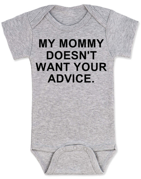 My Mommy doesn't want your advice baby Bodysuit, rude baby onsie, mom doesn't care about your opinion, smartass mommy, offensive infant bodysuit, grey