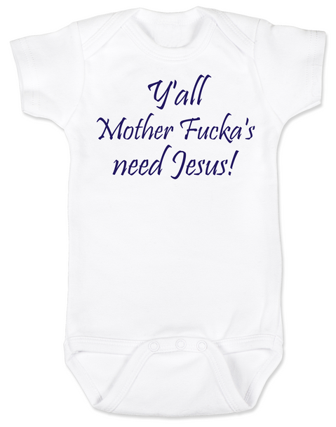 Y'all Mother Fucker's need Jesus baby Bodysuit, southern humor, Yall need Jesus, white