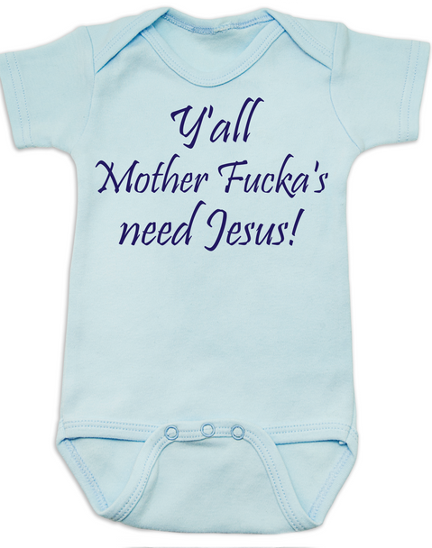 Y'all Mother Fucker's need Jesus baby Bodysuit, blue, southern humor, Yall need Jesus, blue