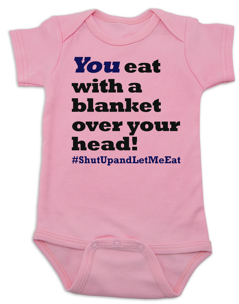 Funny Breastfeeding Baby Bodysuit, You eat with a blanket over your head, shut up and let me eat, #shutupandletmeeat, Normalize Breastfeeding, breast feeding in public, you eat under a blanket onsie, pink