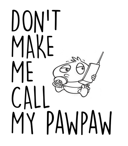 Don't make me call my PawPaw toddler shirt, Don't make me call my Grandma toddler shirt, kid or toddler gifts from grandparents, funny grandma toddler t-shirt, spoiled grand toddler shirt, personalized grandparent kid clothes
