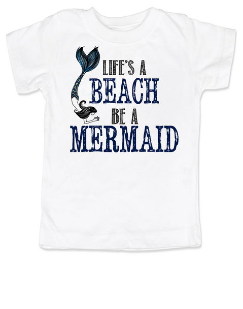 Life's a beach toddler shirt, Be a mermaid toddler shirt, Beachy toddler t-shirt, mermaid tail, I'd rather be in water, Little Mermaid, born to be a mermaid