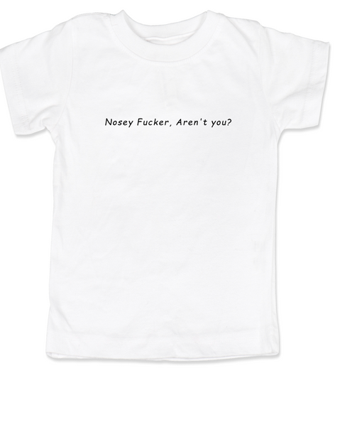 Nosey Fucker toddler shirt, Don't touch the kid, back up toddler shirt, funny personal space shirt, rude toddler t-shirt, funny offensive kid t shirt, Nosey Fucker aren't you?