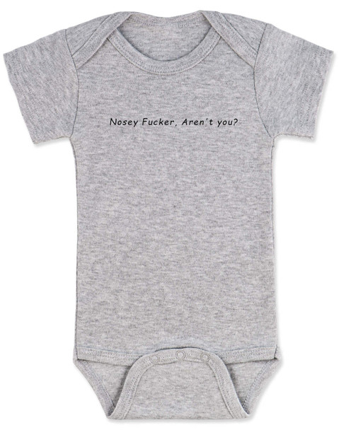 Nosey Fucker Baby Bodysuit, Don't touch the baby, back up, personal space, rude baby onsie, funny offensive infant bodysuit, grey