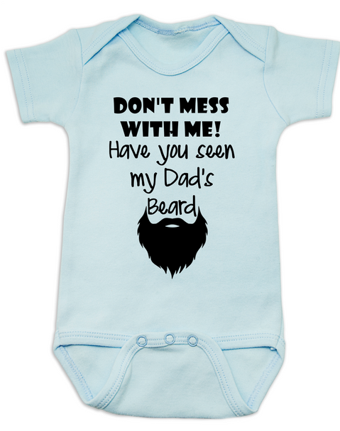 Don't mess with me have you seen my dad's beard, dad's beard baby Bodysuit, funny baby Bodysuit about dad's beard, my dad is cooler than your dad, dad with cool beard, Love my dad's beard, blue