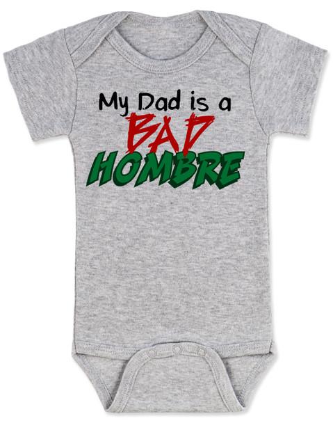 Bad Hombre Baby Bodysuit, my dad is a bad hombre, bad dude bad hombre, funny trump baby Bodysuit, funny political baby Bodysuit, bad hombre infant bodysuit, grey