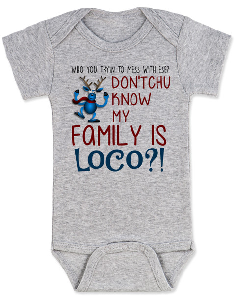 My family is crazy baby Bodysuit, My family is loco, who you tryin to mess with ese, Loco Family baby Bodysuit, crazy family baby onsie, funny holiday baby Bodysuit, Loco reindeer, funny christmas baby, my family is nuts, cypress hill baby Bodysuit, grey
