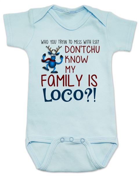 My family is crazy baby Bodysuit, My family is loco, who you tryin to mess with ese, Loco Family baby Bodysuit, crazy family baby onsie, funny holiday baby Bodysuit, Loco reindeer, funny christmas baby, my family is nuts, cypress hill baby Bodysuit, blue