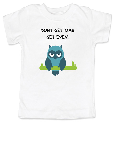 Don't get mad get even, Mad toddler shirt, badass baby, cool kids t-shirt, I don't get mad, I get even toddler shirt, trouble maker kid, tough guy, mean owl toddler shirt, cool toddler shirt with owl, white
