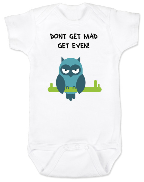 Don't get mad get even, Mad baby, badass baby, cool kids, I don't get mad, I get even baby bodysuit, trouble maker baby, tough guy, mean owl baby bodysuit, cool baby clothes with owl, white
