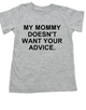My Mommy doesn't want your advice toddler shirt, rude toddler t-shirt, mom doesn't care about your opinion, smartass mommy, offensive kid t shirt, grey