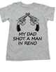 My Dad Shot a Man in Reno, Johnny Cash toddler shirt, classic country kid clothes, I shot a man in reno, Country Music kid t shirt, Folsom Prison Blues toddler t-shirt, johnny cash kid t-shirt, grey