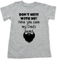 Don't mess with me have you seen my dad's beard, dad's beard toddler shirt, funny toddler shirt about dad's beard, my dad is cooler than your dad, dad with cool beard, Love my dad's beard, grey