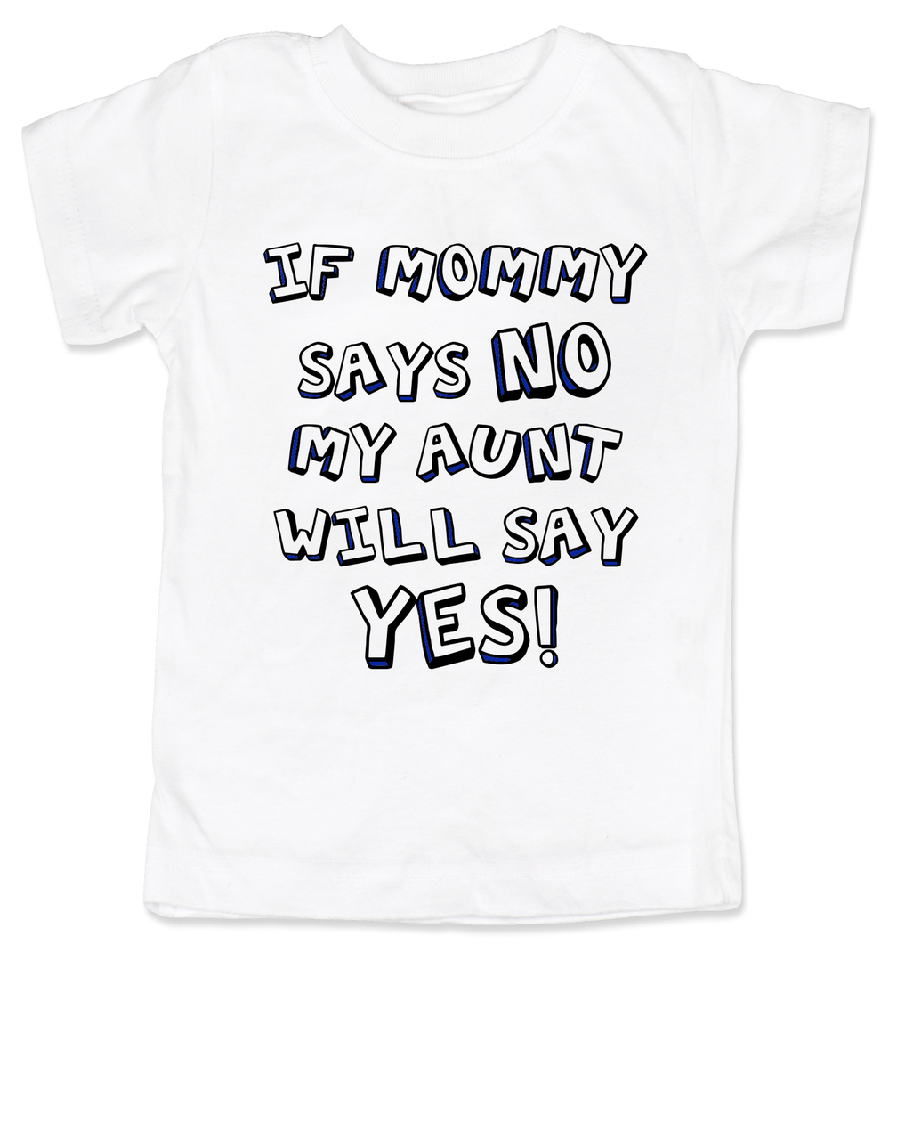 594c6ebdf My Aunt will say YES Toddler Shirt, if mommy says no my aunt will say