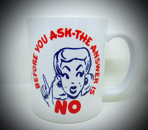 Vintage 1950s Design - Before You Ask The Answer Is No - Coffee / Tea / Beverage Mug