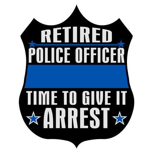 Retired Police Officer (Time to Give it Arrest) Badge Decal
