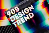 The 90s Design Trend