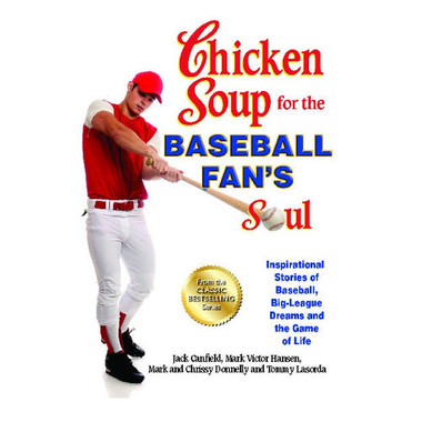 Chicken Soup for the Baseball Fan's Soul: Inspirational Stories of Baseball, Big-League Dreams and the Game of Life