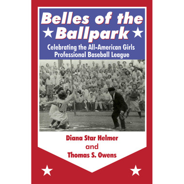 Belles of the Ballpark: Celebrating the All-American Girls Professional Baseball League