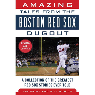 Amazing Tales from the Boston Red Sox Dugout: A Collection of the Greatest Red Sox Stories Ever Told