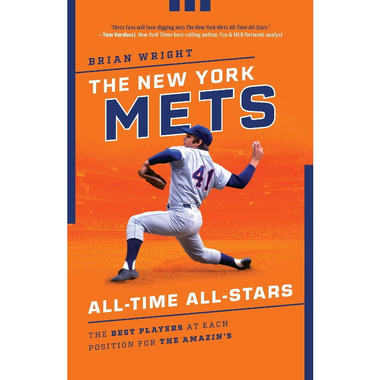 The New York Mets All-Time All-Stars: The Best Players at Each Position for the Amazin's
