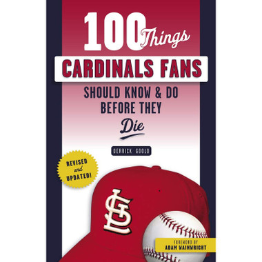 100 Things Cardinals Fans Should Know & Do Before They Die