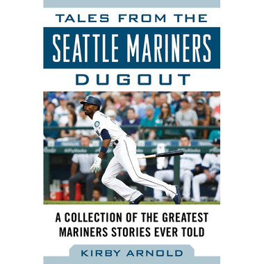 Tales from the Seattle Mariners Dugout: A Collection of the Greatest Mariners Stories Ever Told