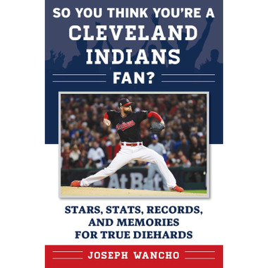 So You Think You're a Cleveland Indians Fan?: Stars, Stats, Records, and Memories for True Diehards