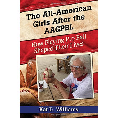 The All-American Girls After the AAGPBL: How Playing Pro Ball Shaped Their Lives