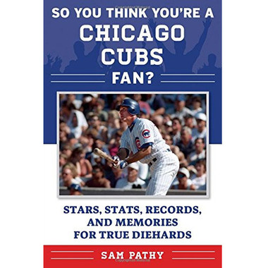So You Think You're a Chicago Cubs Fan?: Stars, Stats, Records, and Memories for True Diehards
