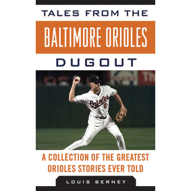 Tales from the Baltimore Orioles Dugout: A Collection of the Greatest Orioles Stories Ever Told