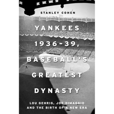 Yankees 1936–39, Baseball's Greatest Dynasty: Lou Gehrig, Joe DiMaggio and the Birth of a New Era