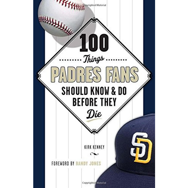 100 Things Padre Fans Should Know & Do Before They Die