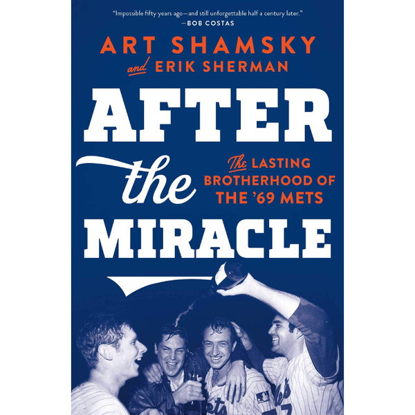 After the Miracle: The Lasting Brotherhood of the '69 Mets (PB)