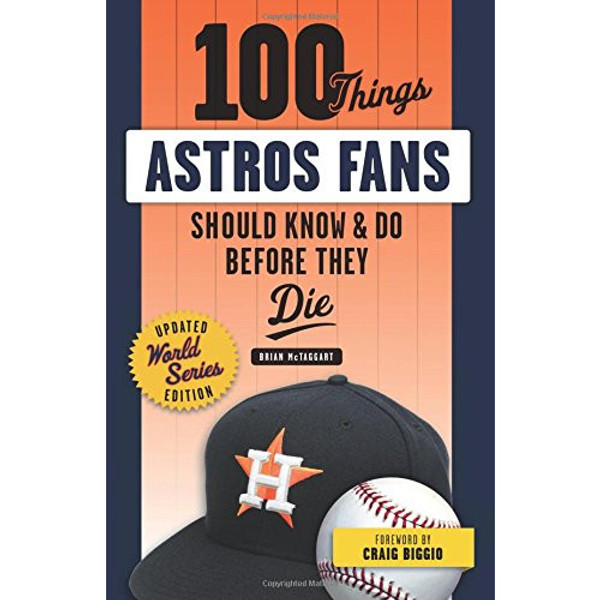 100 Things Astros Fans Should Know & Do Before They Die (World Series Edition)