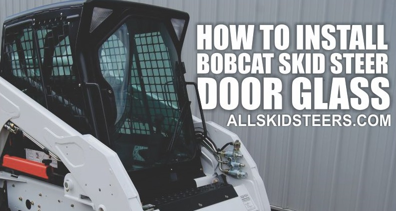 Install Bobcat Skid Steer Door Glass | Complete Guide - All