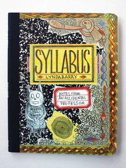 Syllabus: Notes from an Accidental Professor by Lynda Barry