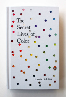The Secret Lives of Color by Kassia St. Clair